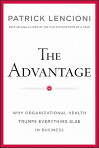 The Advantage: Why Organizational Health Trumps Everthing Else
